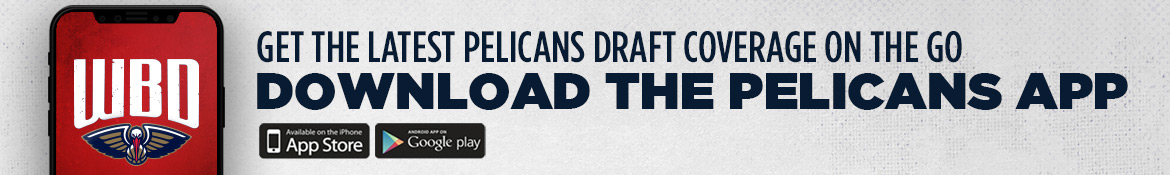 Download the Pelicans App for up to the minute NBA draft coverage